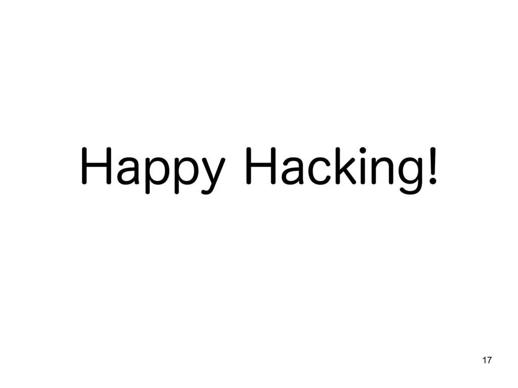 17 Happy Hacking!