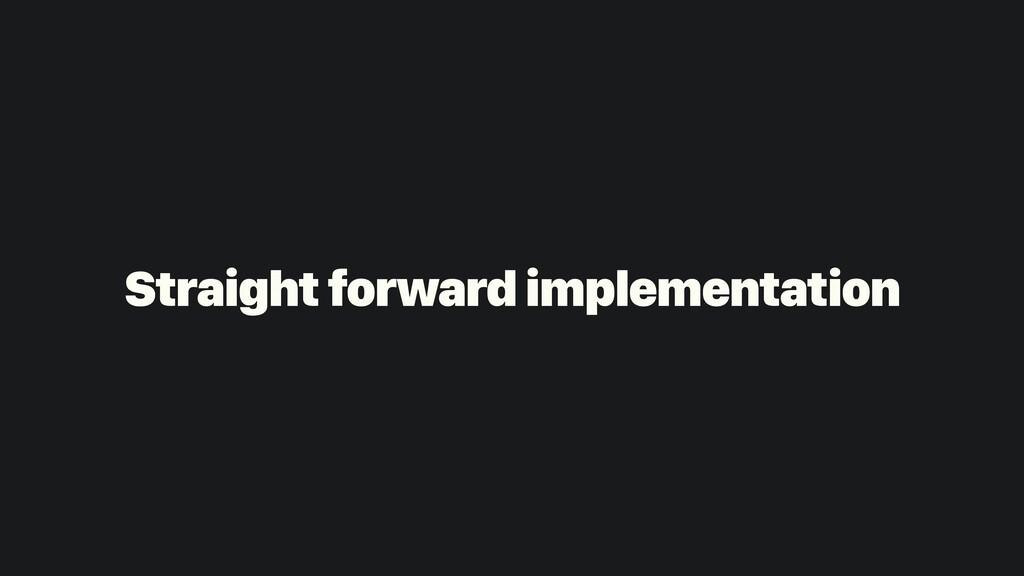 Straight forward implementation