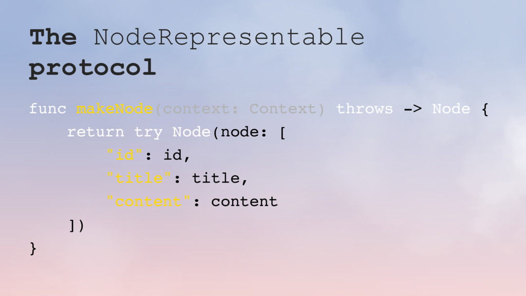 The NodeRepresentable protocol func makeNode(co...