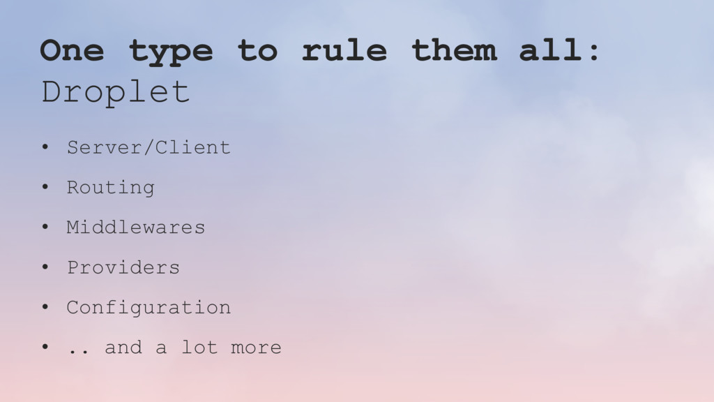 One type to rule them all: Droplet • Server/Cli...