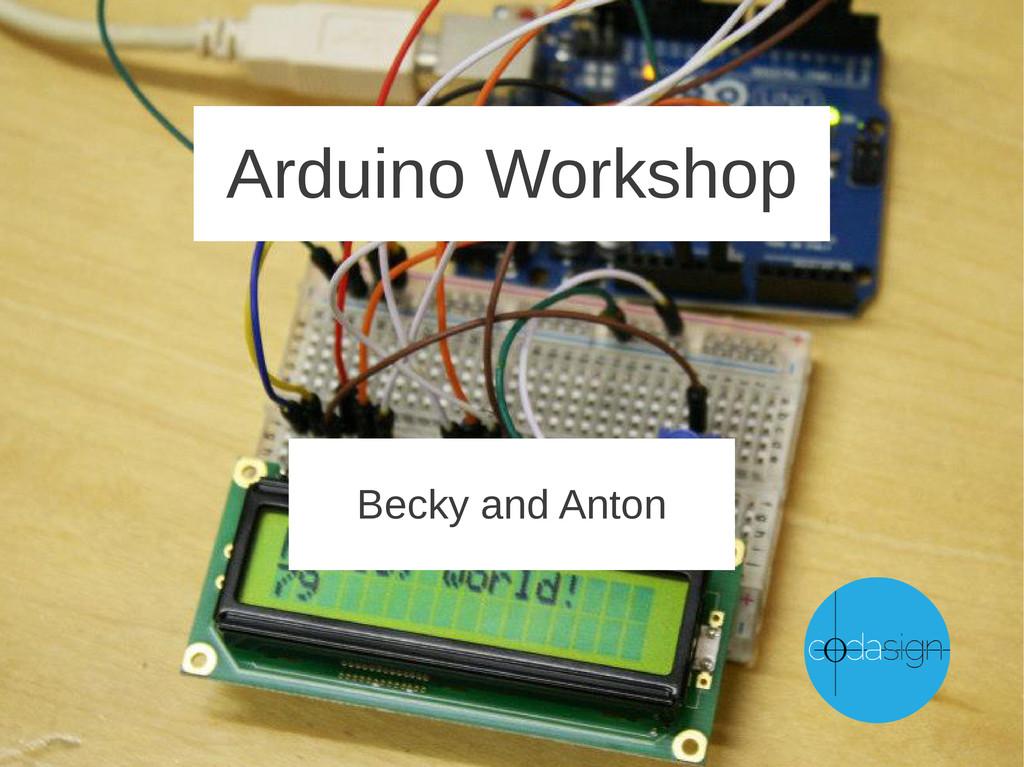 Arduino Workshop Becky and Anton
