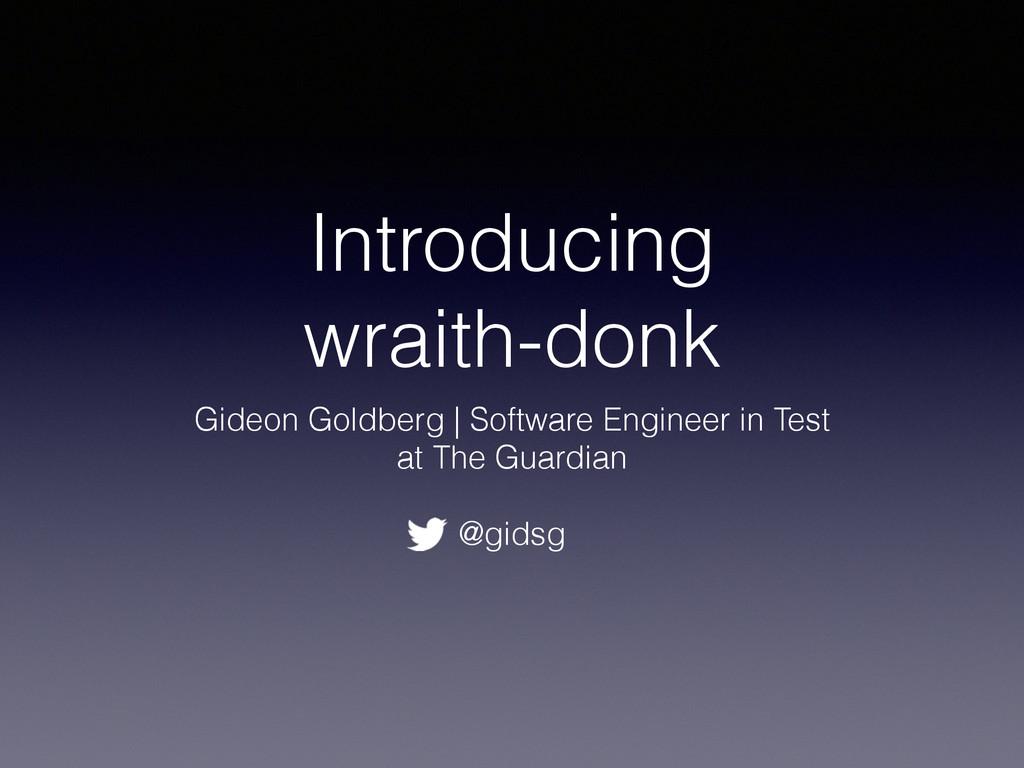 Introducing  wraith-donk Gideon Goldberg | Sof...