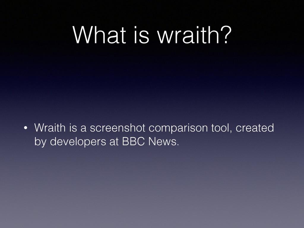 What is wraith? • Wraith is a screenshot compar...