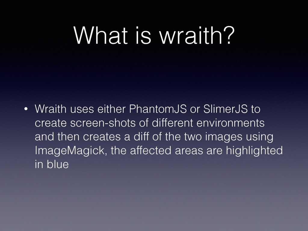 • Wraith uses either PhantomJS or SlimerJS to c...