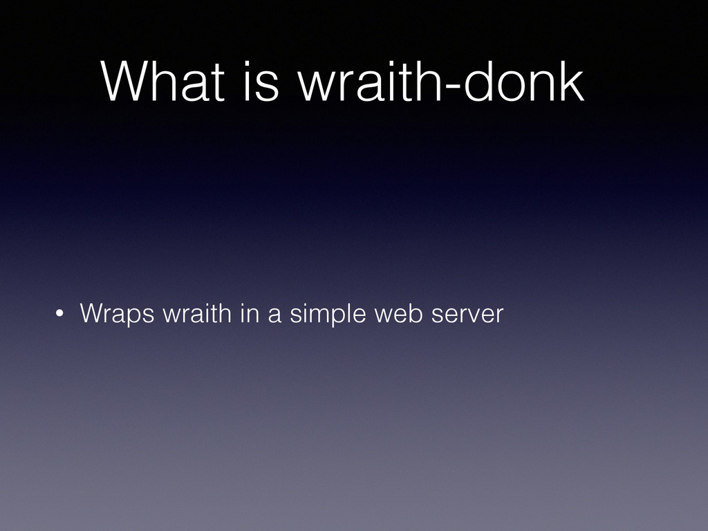 What is wraith-donk • Wraps wraith in a simple ...