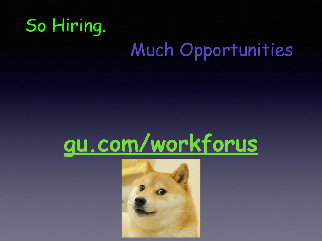 So Hiring. Much Opportunities gu.com/workforus
