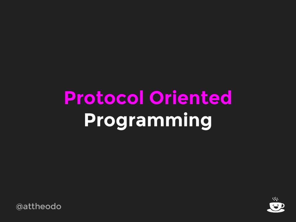 Protocol Oriented Programming @attheodo