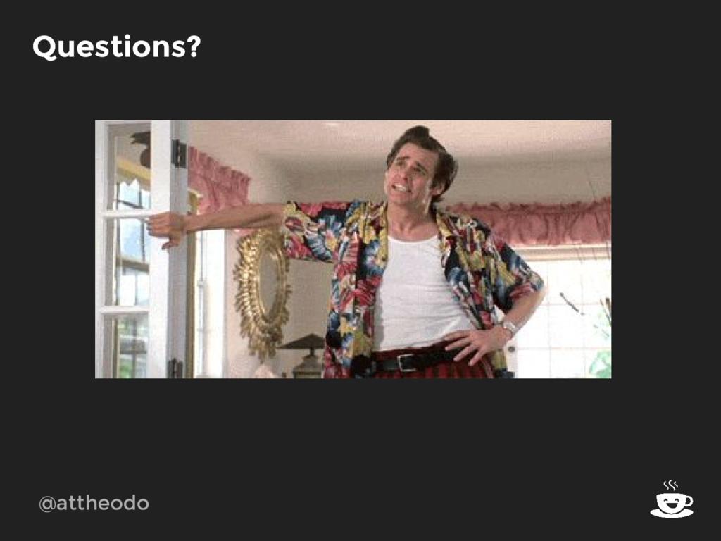 @attheodo Questions?