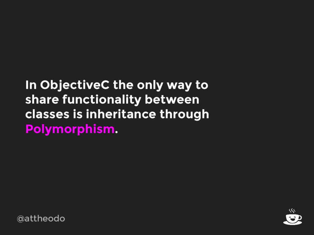 @attheodo In ObjectiveC the only way to share f...