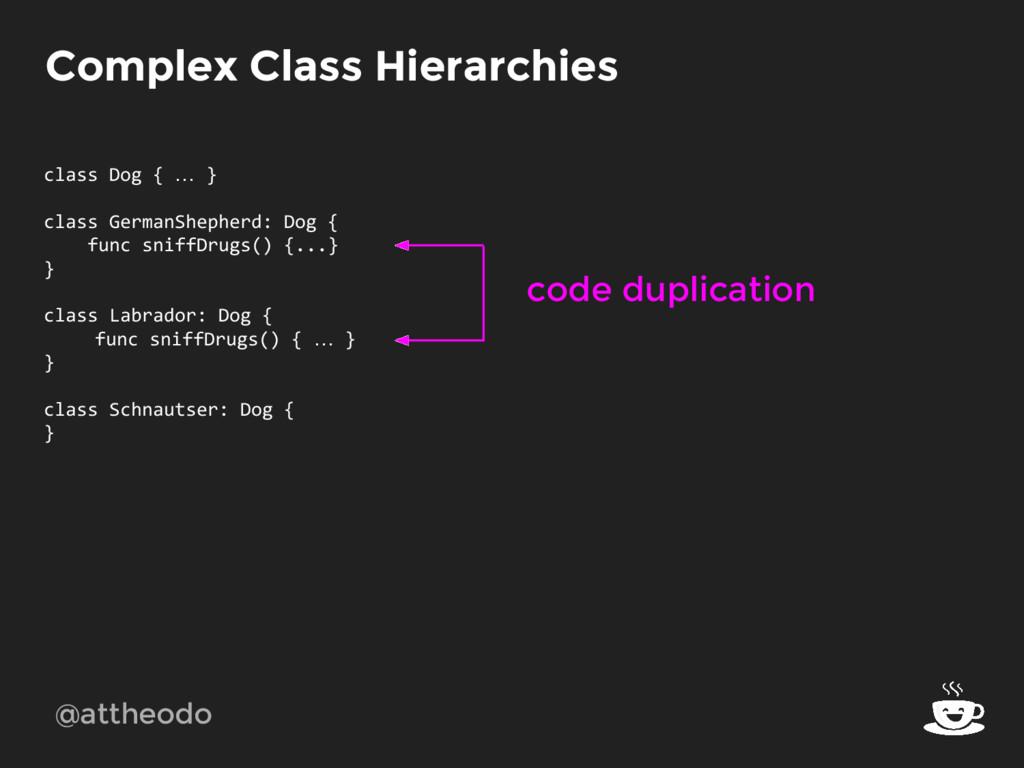 @attheodo Complex Class Hierarchies class Dog {...