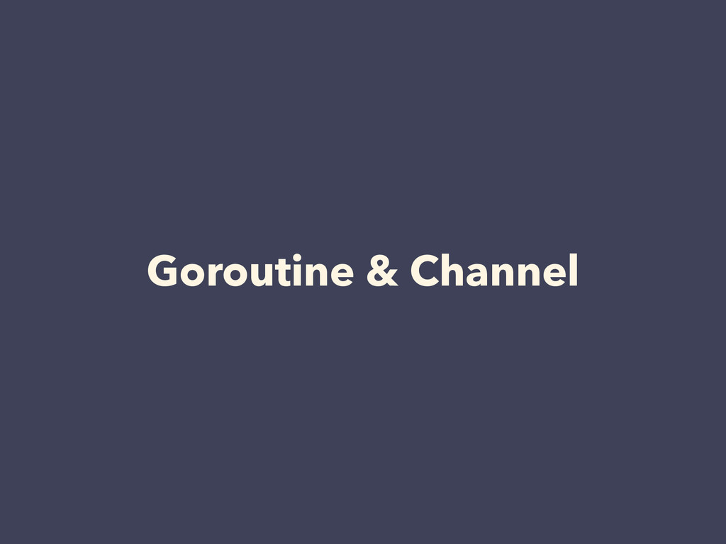 Goroutine & Channel