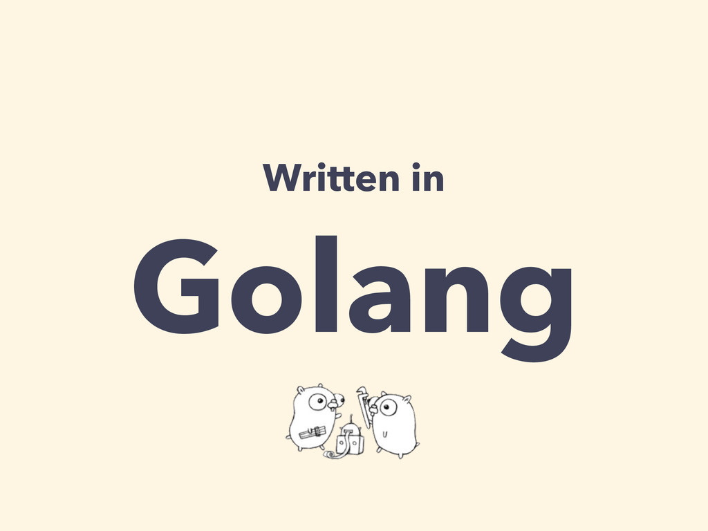Written in Golang