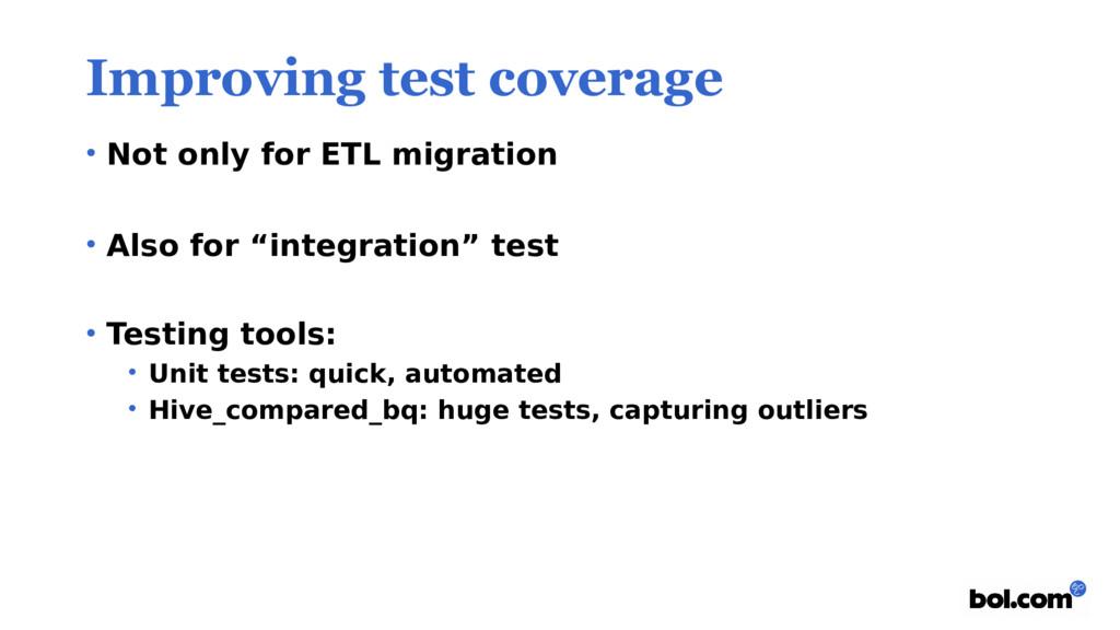 Improving test coverage • Not only for ETL migr...