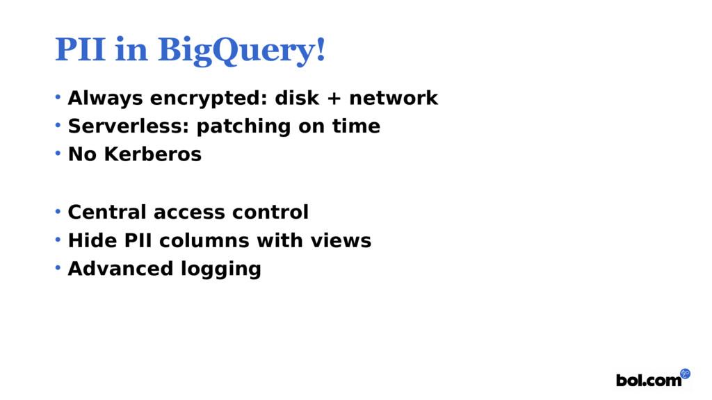 PII in BigQuery! • Always encrypted: disk + net...
