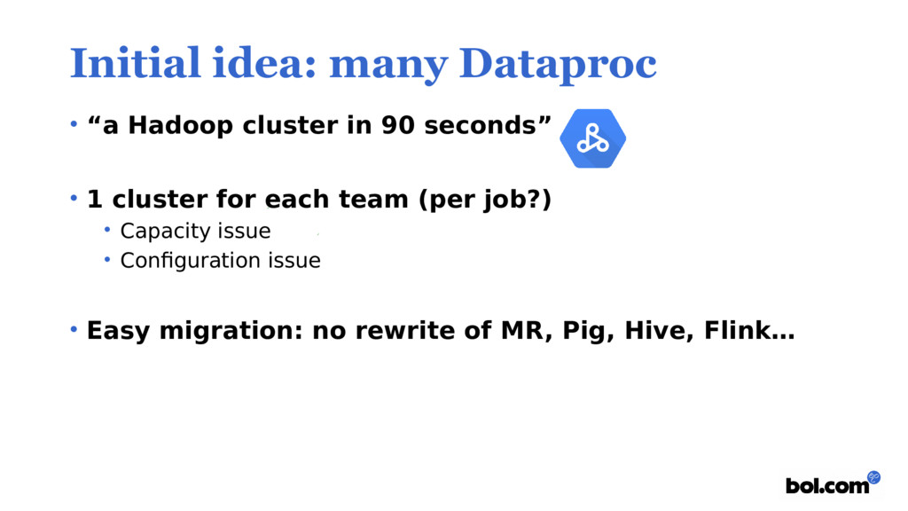 """Initial idea: many Dataproc • """"a Hadoop cluster..."""