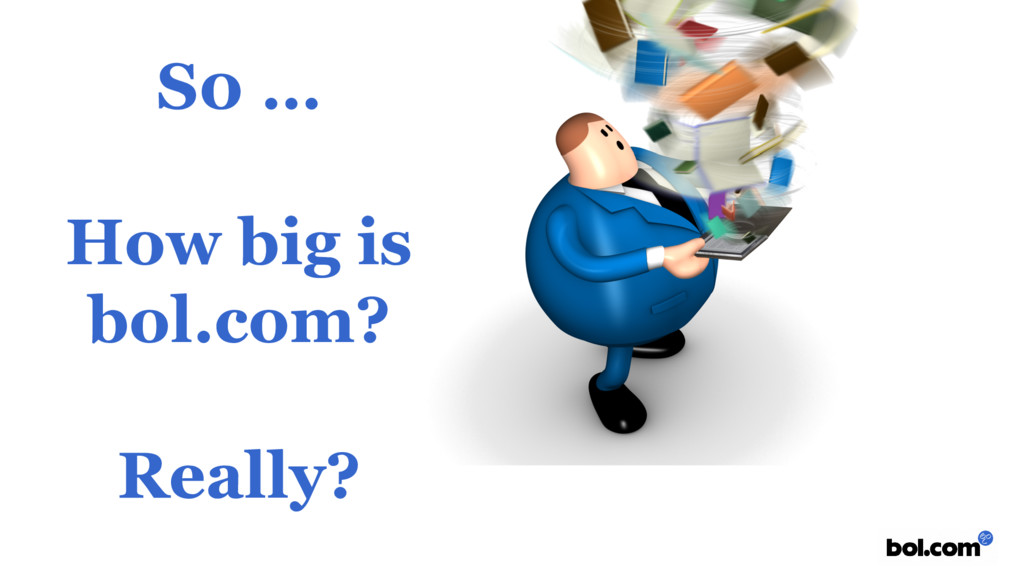S0 … How big is bol.com? Really?