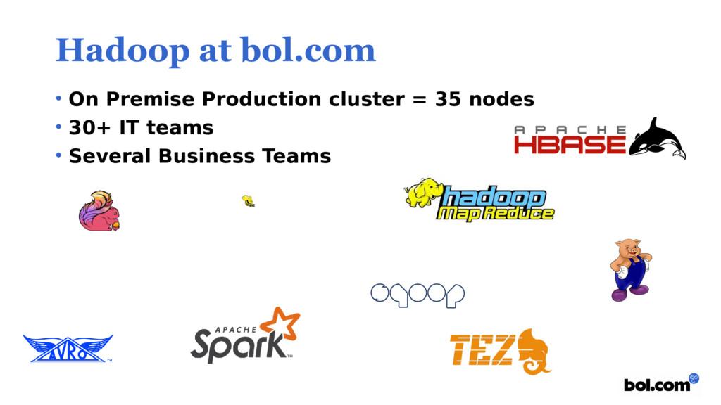 Hadoop at bol.com • On Premise Production clust...