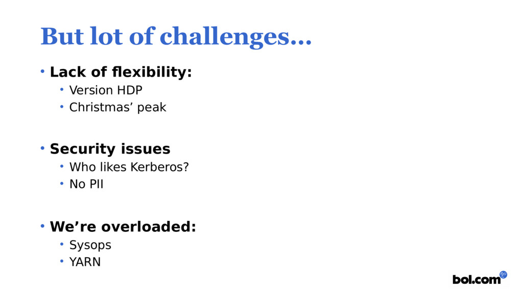 But lot of challenges… • Lack of flexibility: •...