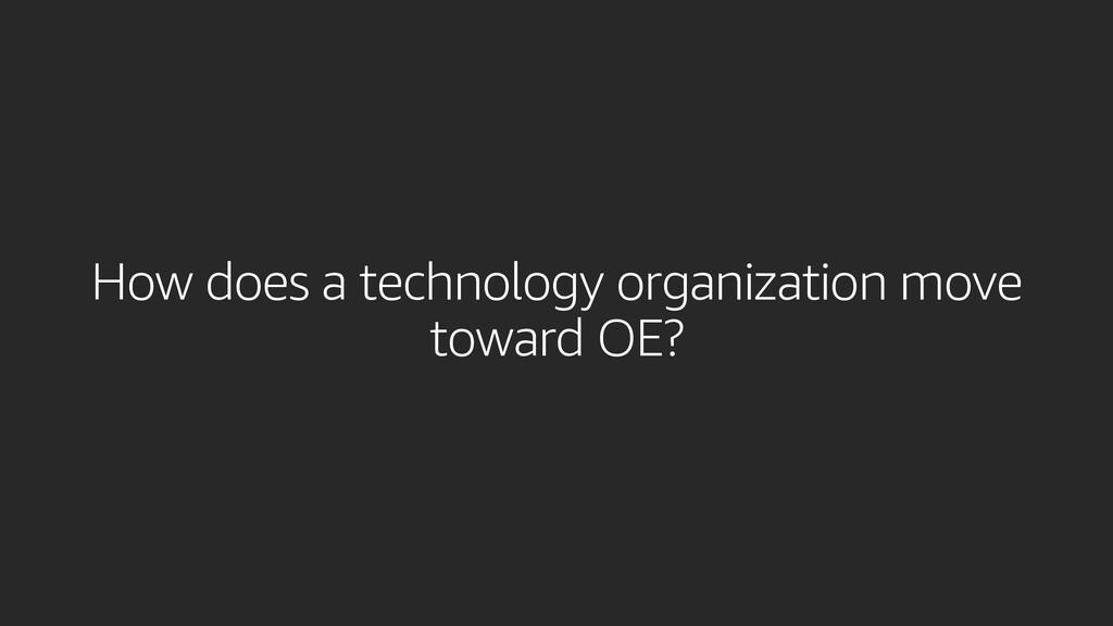 How does a technology organization move toward ...