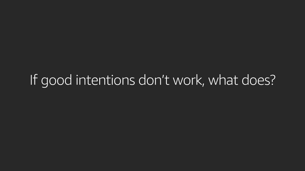 If good intentions don't work, what does?