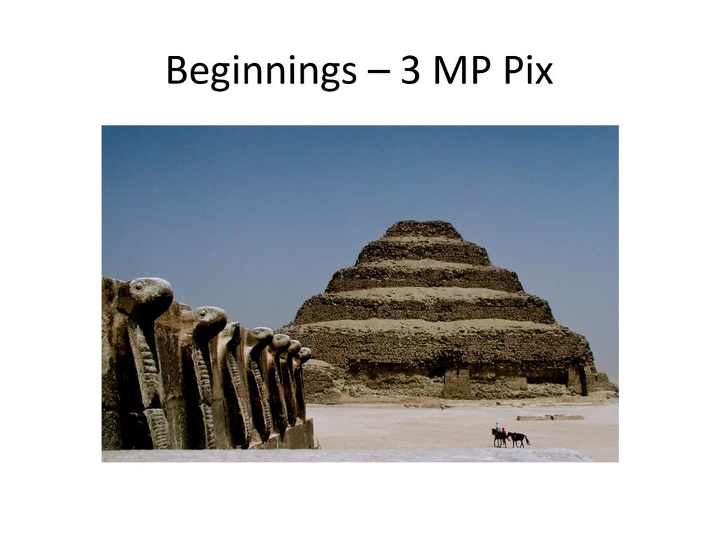 Beginnings – 3 MP Pix
