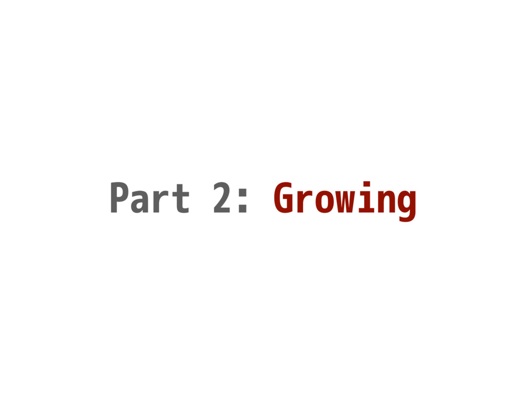 Part 2: Growing