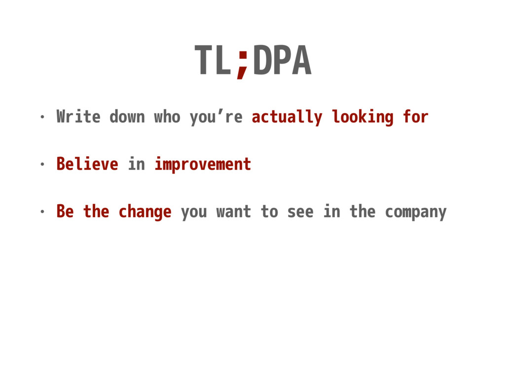 TL;DPA • Write down who you're actually looking...