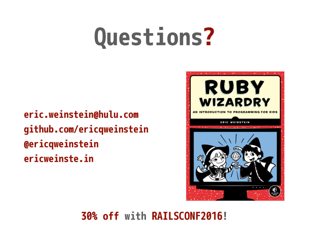 Questions? eric.weinstein@hulu.com github.com/e...