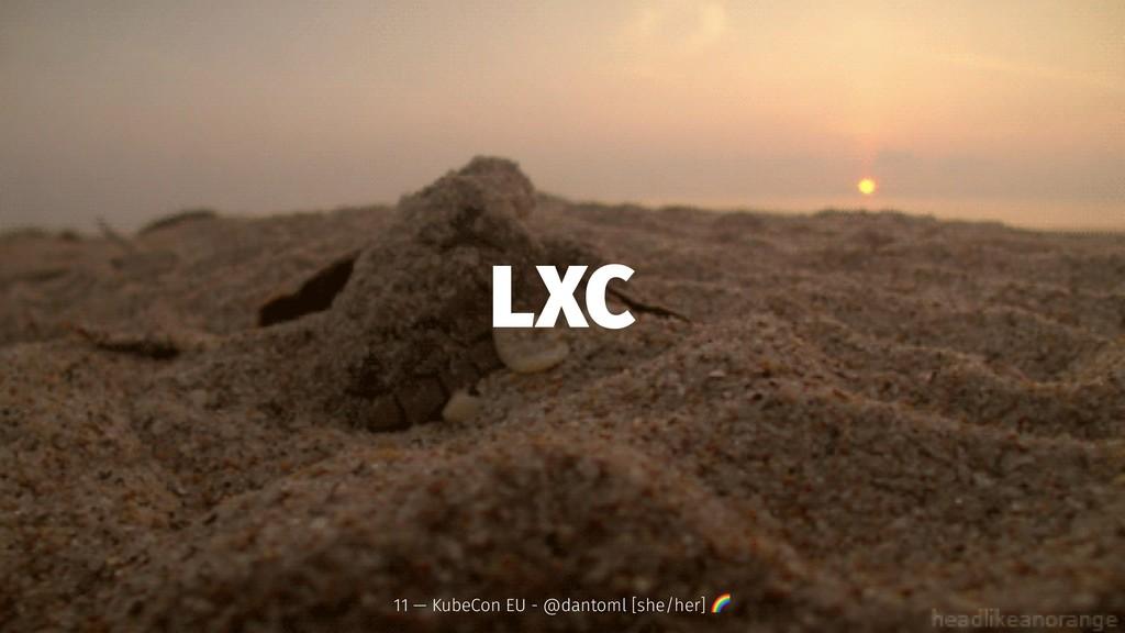 LXC 11 — KubeCon EU - @dantoml [she/her] !