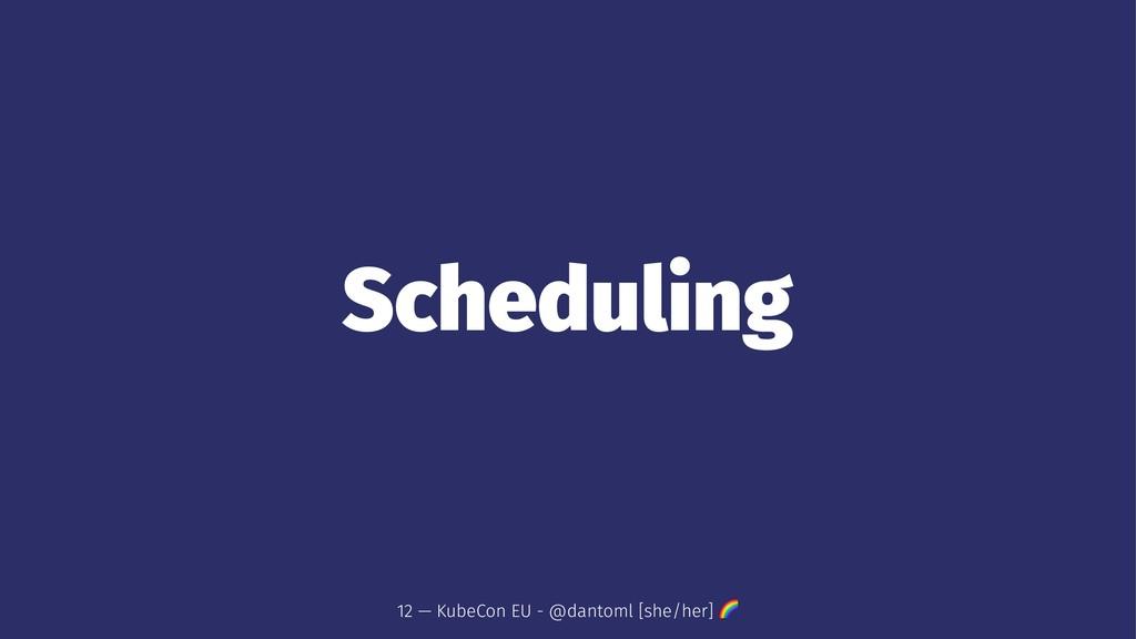 Scheduling 12 — KubeCon EU - @dantoml [she/her]...