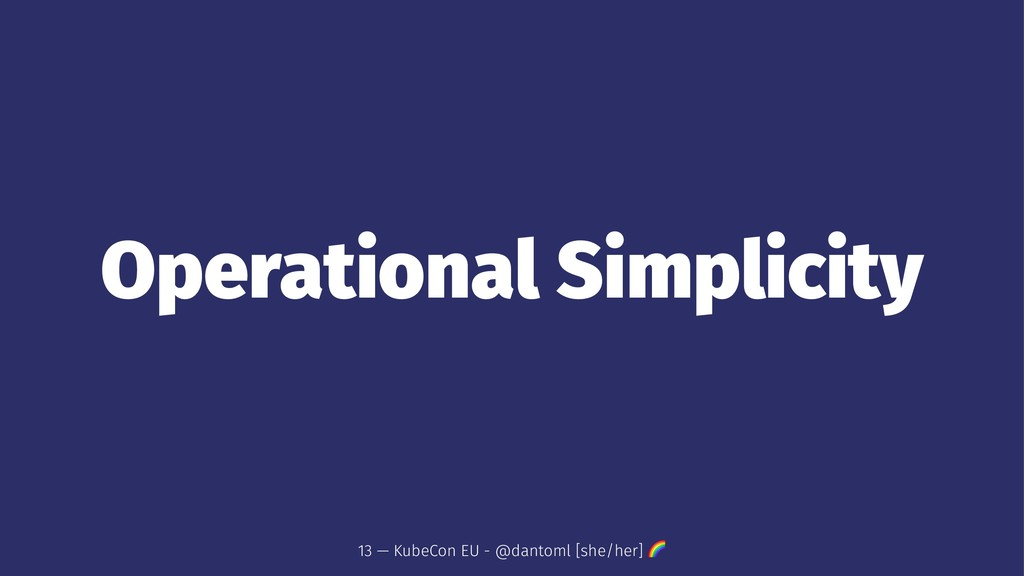 Operational Simplicity 13 — KubeCon EU - @danto...
