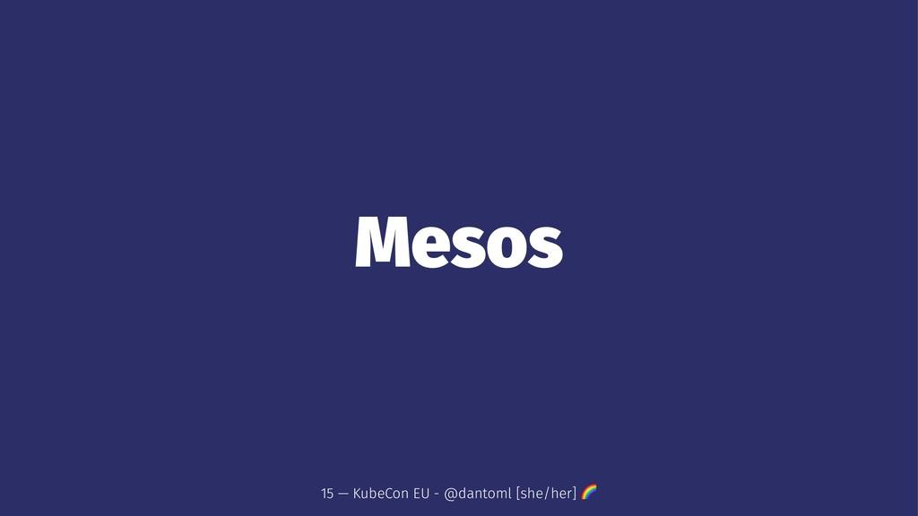 Mesos 15 — KubeCon EU - @dantoml [she/her] !