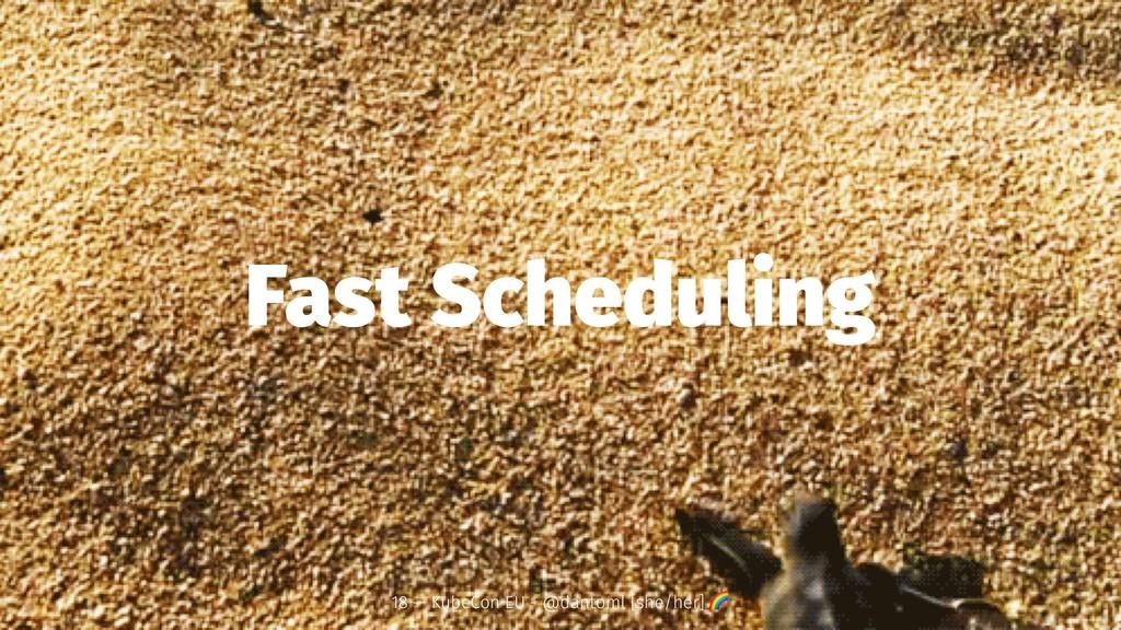 Fast Scheduling 18 — KubeCon EU - @dantoml [she...