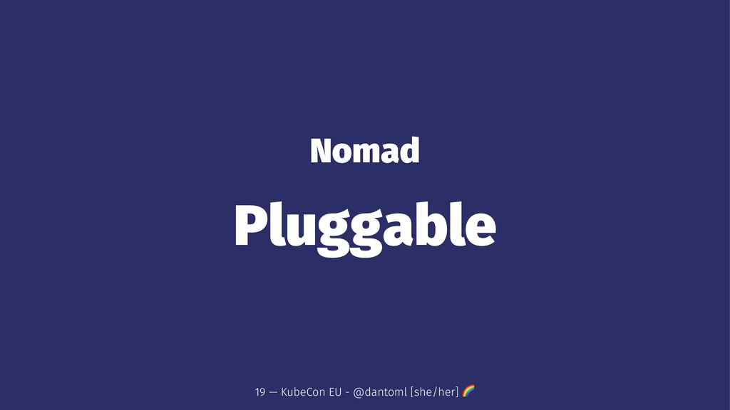 Nomad Pluggable 19 — KubeCon EU - @dantoml [she...