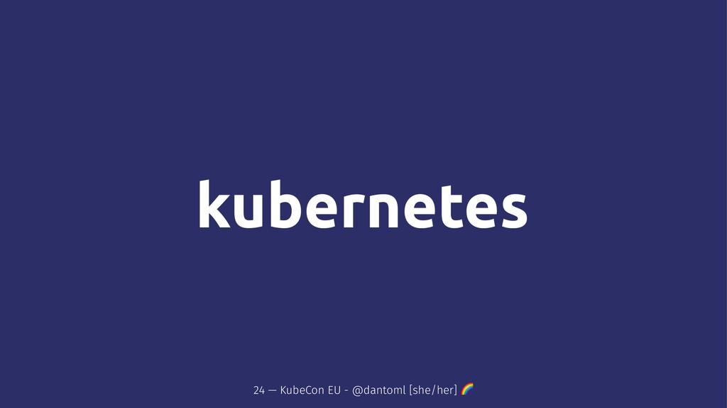 24 — KubeCon EU - @dantoml [she/her] !