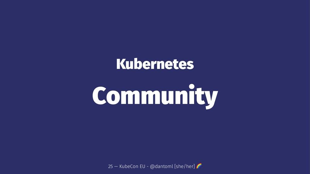 Kubernetes Community 25 — KubeCon EU - @dantoml...