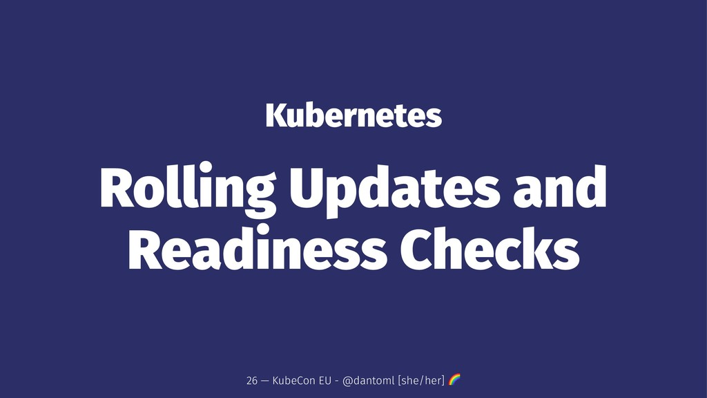 Kubernetes Rolling Updates and Readiness Checks...