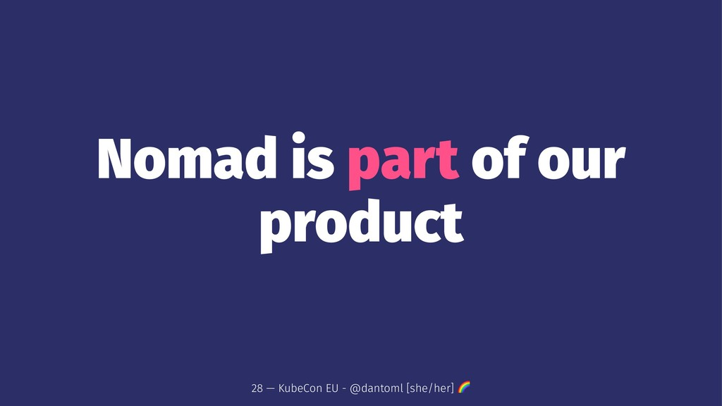 Nomad is part of our product 28 — KubeCon EU - ...