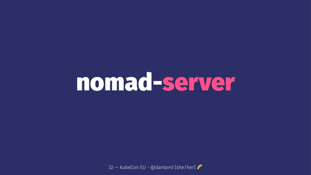 nomad-server 32 — KubeCon EU - @dantoml [she/he...