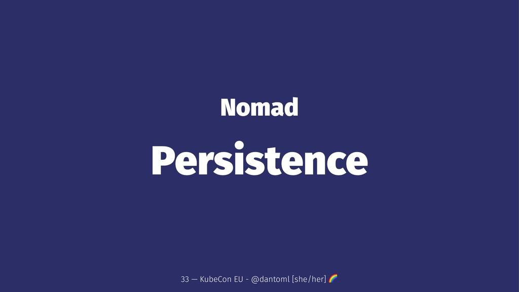 Nomad Persistence 33 — KubeCon EU - @dantoml [s...