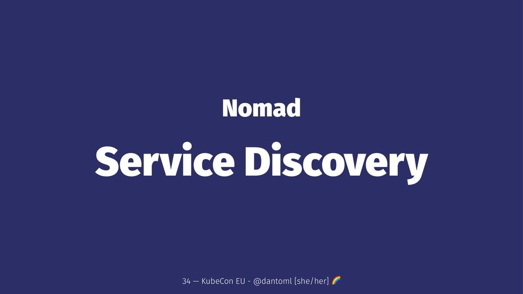 Nomad Service Discovery 34 — KubeCon EU - @dant...