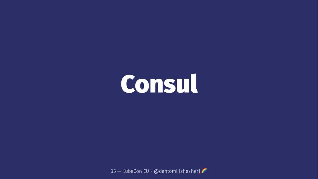 Consul 35 — KubeCon EU - @dantoml [she/her] !