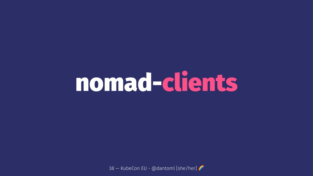 nomad-clients 38 — KubeCon EU - @dantoml [she/h...