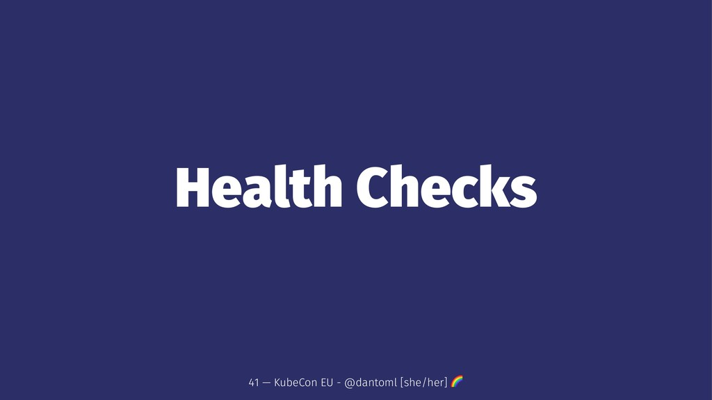 Health Checks 41 — KubeCon EU - @dantoml [she/h...