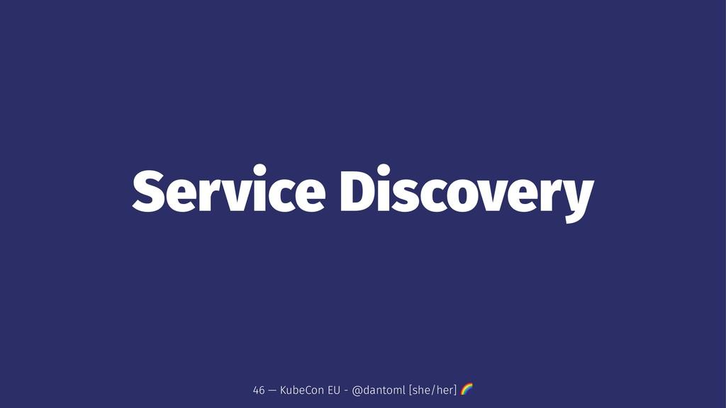 Service Discovery 46 — KubeCon EU - @dantoml [s...