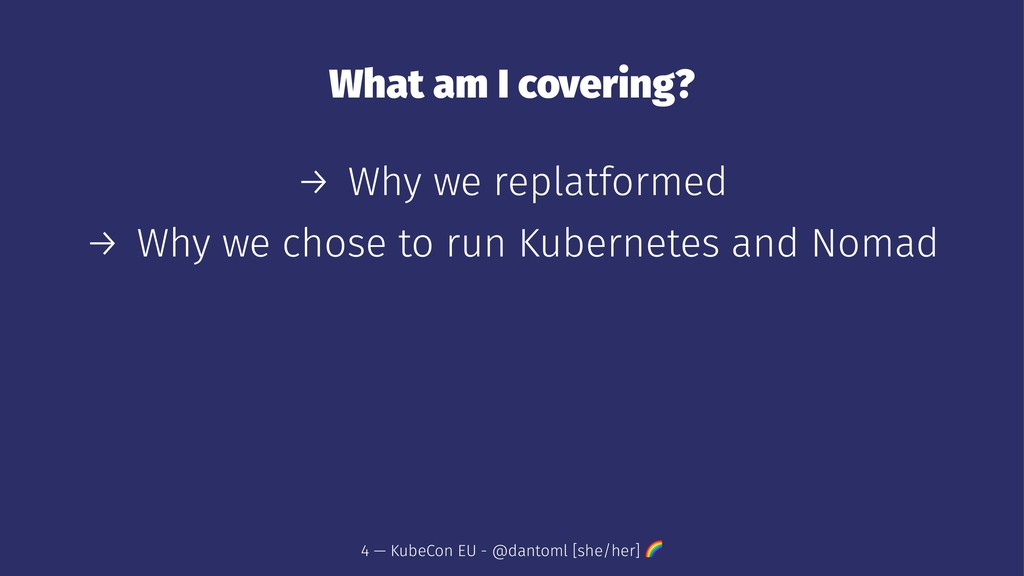 What am I covering? → Why we replatformed → Why...