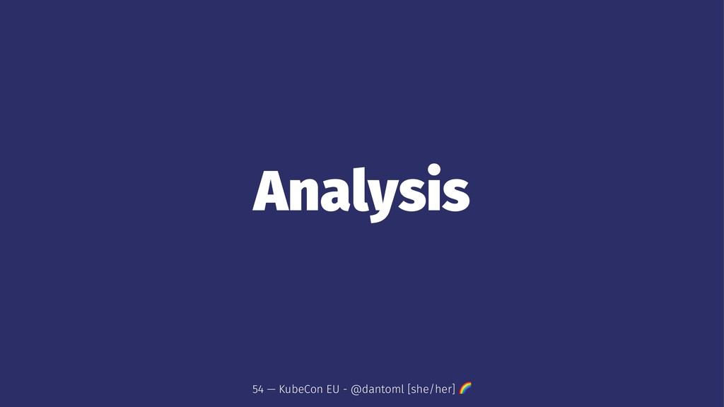 Analysis 54 — KubeCon EU - @dantoml [she/her] !