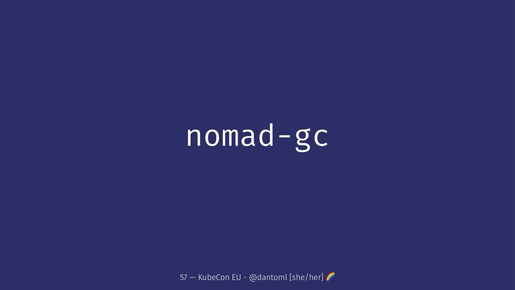 nomad-gc 57 — KubeCon EU - @dantoml [she/her] !