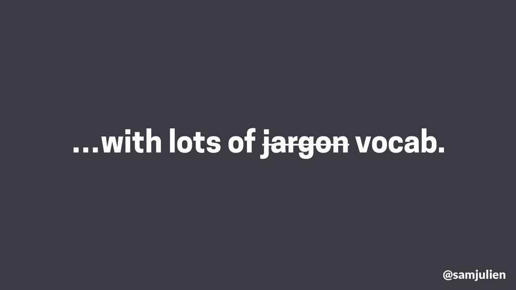 …with lots of jargon vocab. @samjulien