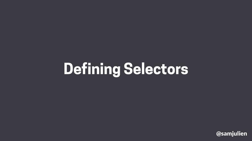 Defining Selectors @samjulien